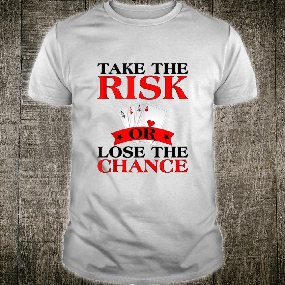 Poker Player Take The Risk or Loose Shirt