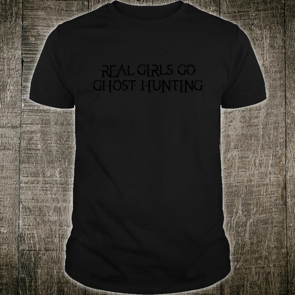 Real Girls Go Ghost Hunting Paranormal Investigator Shirt
