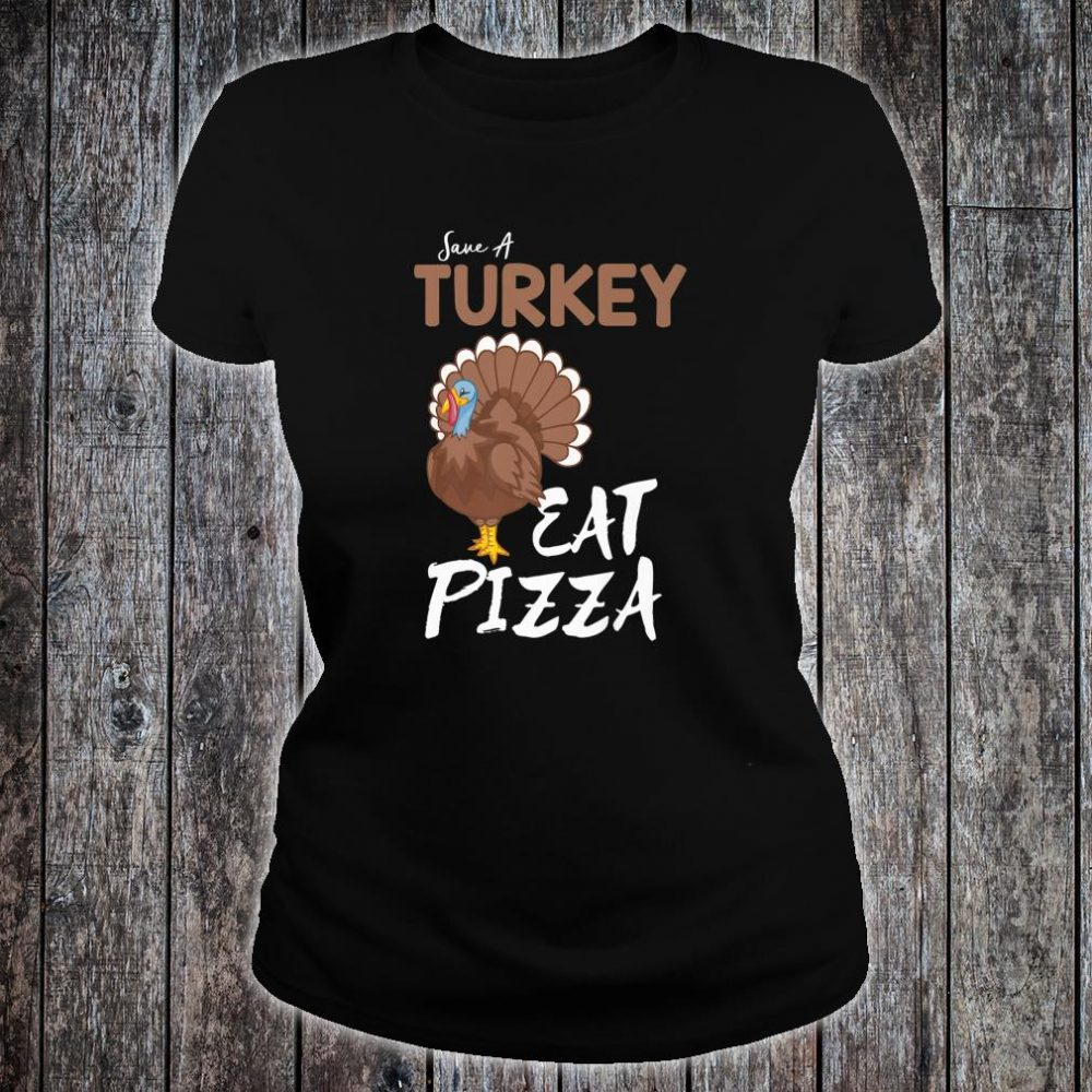 Save A Turkey Eat Pizza Thanksgiving Adult Vegan Shirt ladies tee