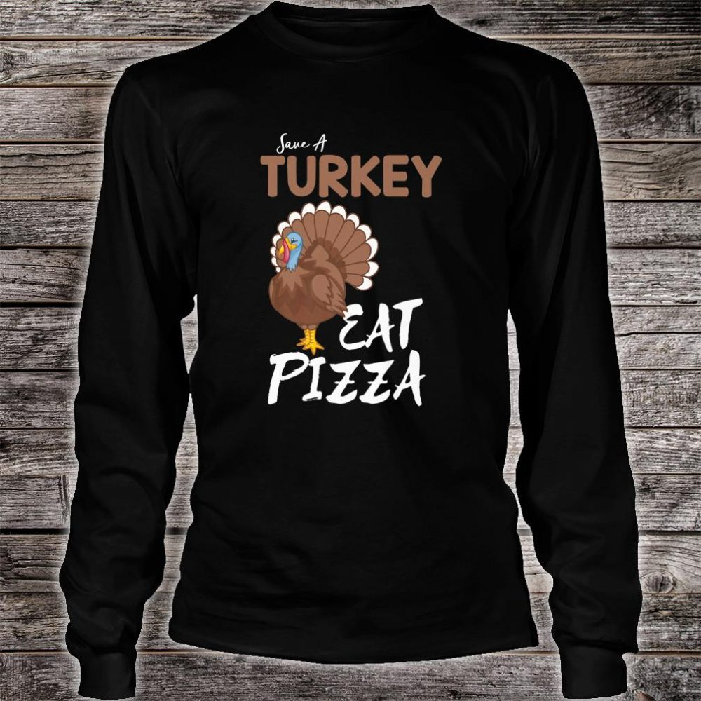 Save A Turkey Eat Pizza Thanksgiving Adult Vegan Shirt long sleeved