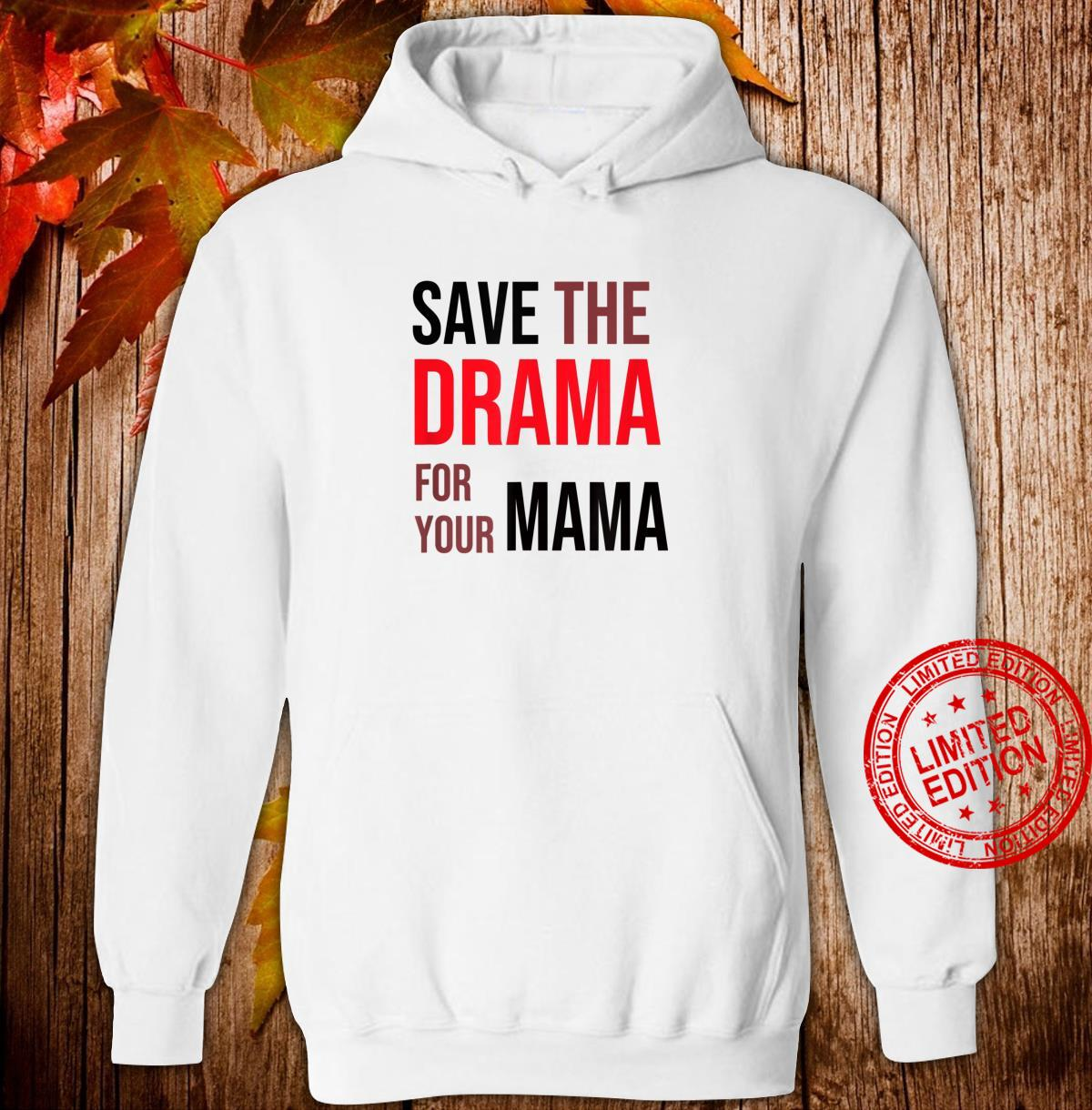 Save the Drama for your Mama meme shirt friends Shirt hoodie