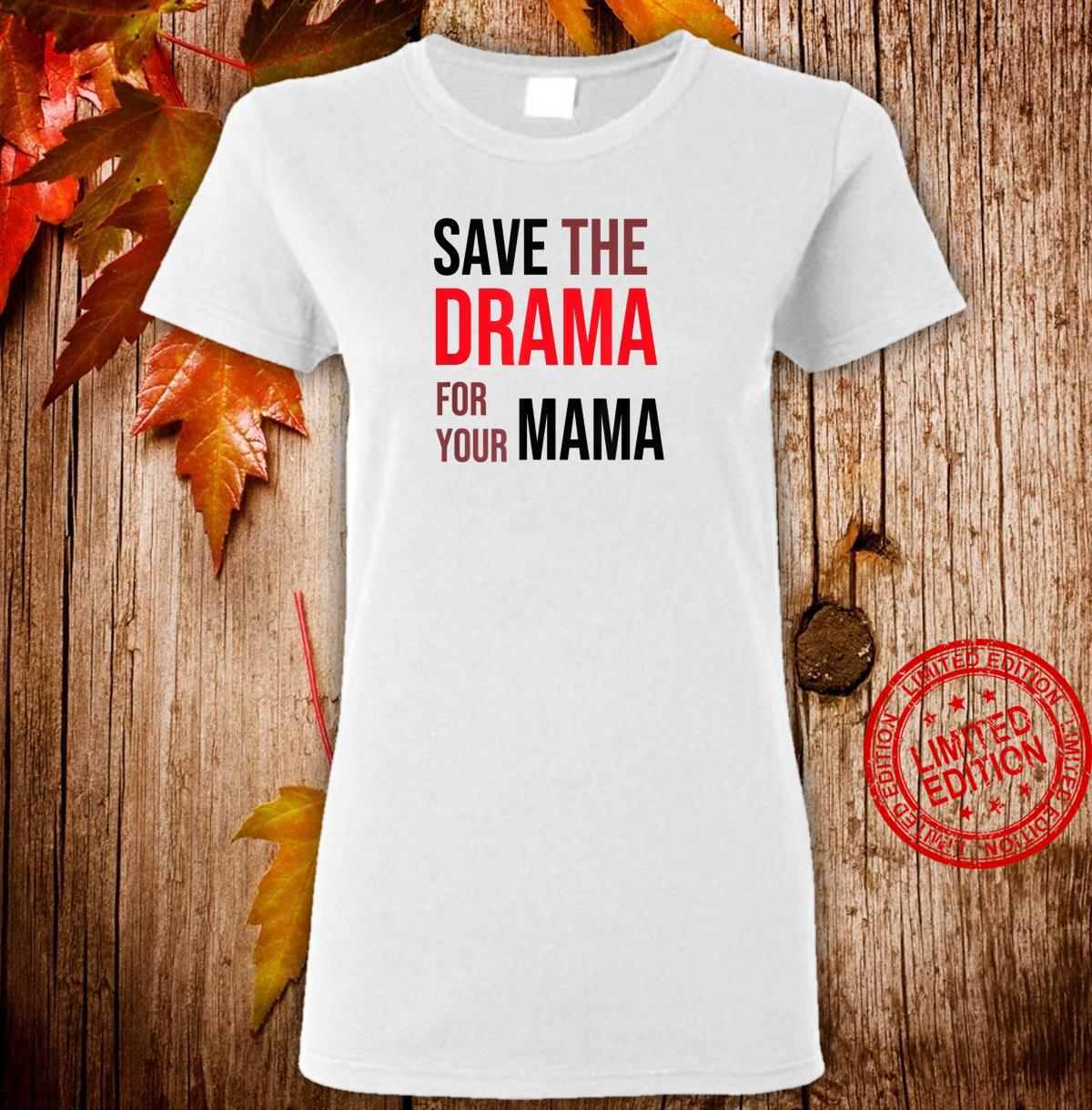 Save the Drama for your Mama meme shirt friends Shirt ladies tee