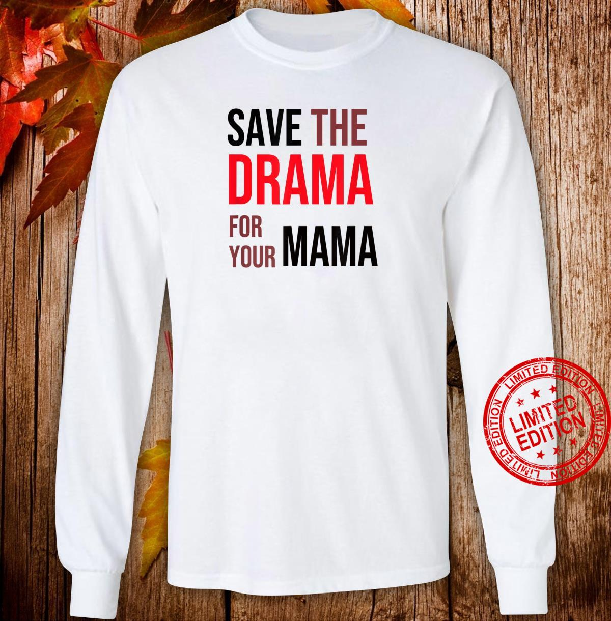 Save the Drama for your Mama meme shirt friends Shirt long sleeved