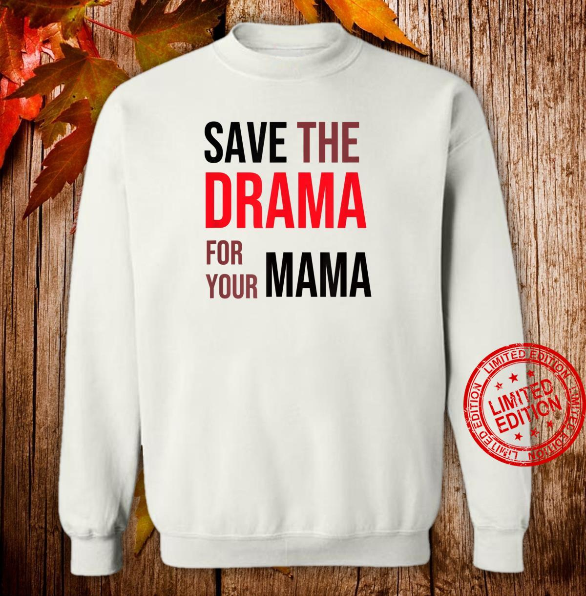 Save the Drama for your Mama meme shirt friends Shirt sweater