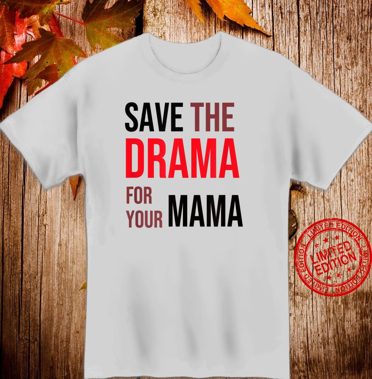 Save the Drama for your Mama meme shirt friends Shirt