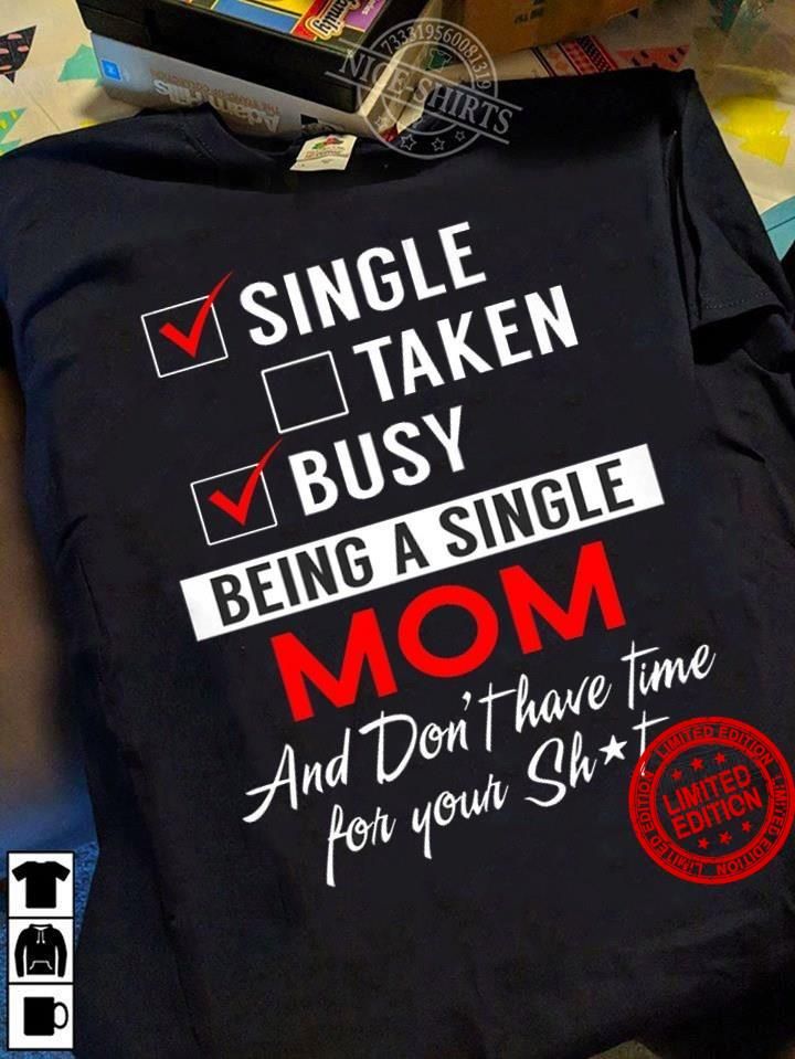 Single Taken Busy Being A Single Mom Shirt