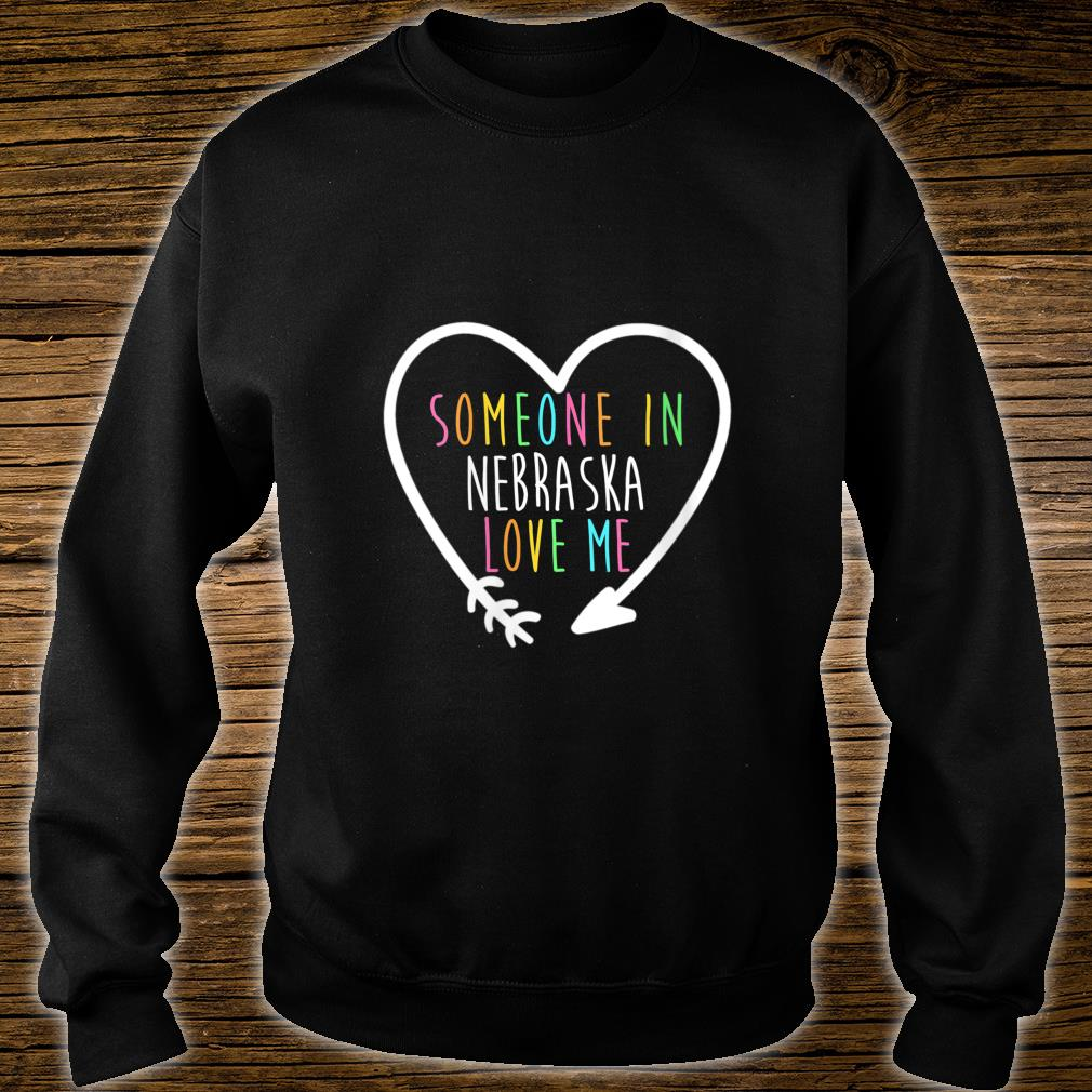 Someone in Nebraska Loves Me Shirt sweater
