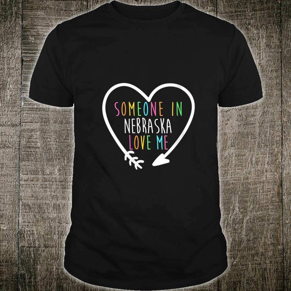 Someone in Nebraska Loves Me Shirt