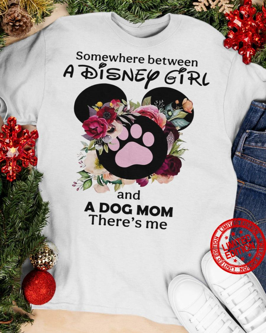 Somewhere Between A Disney Girl And A Dog Mom There's Me Shirt