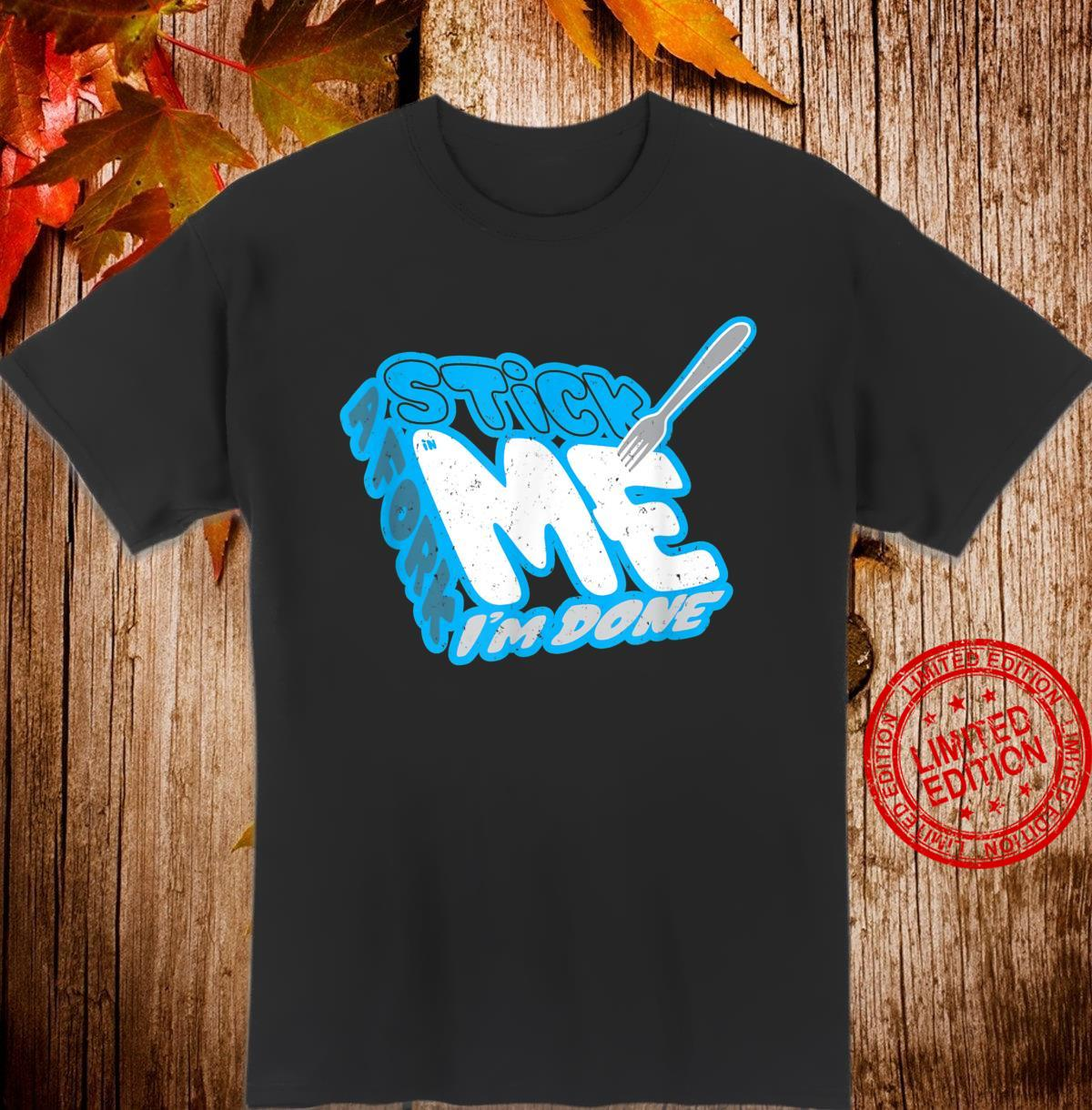 Stick A Fork In Me I'm Done Defeat Sayings Shirt