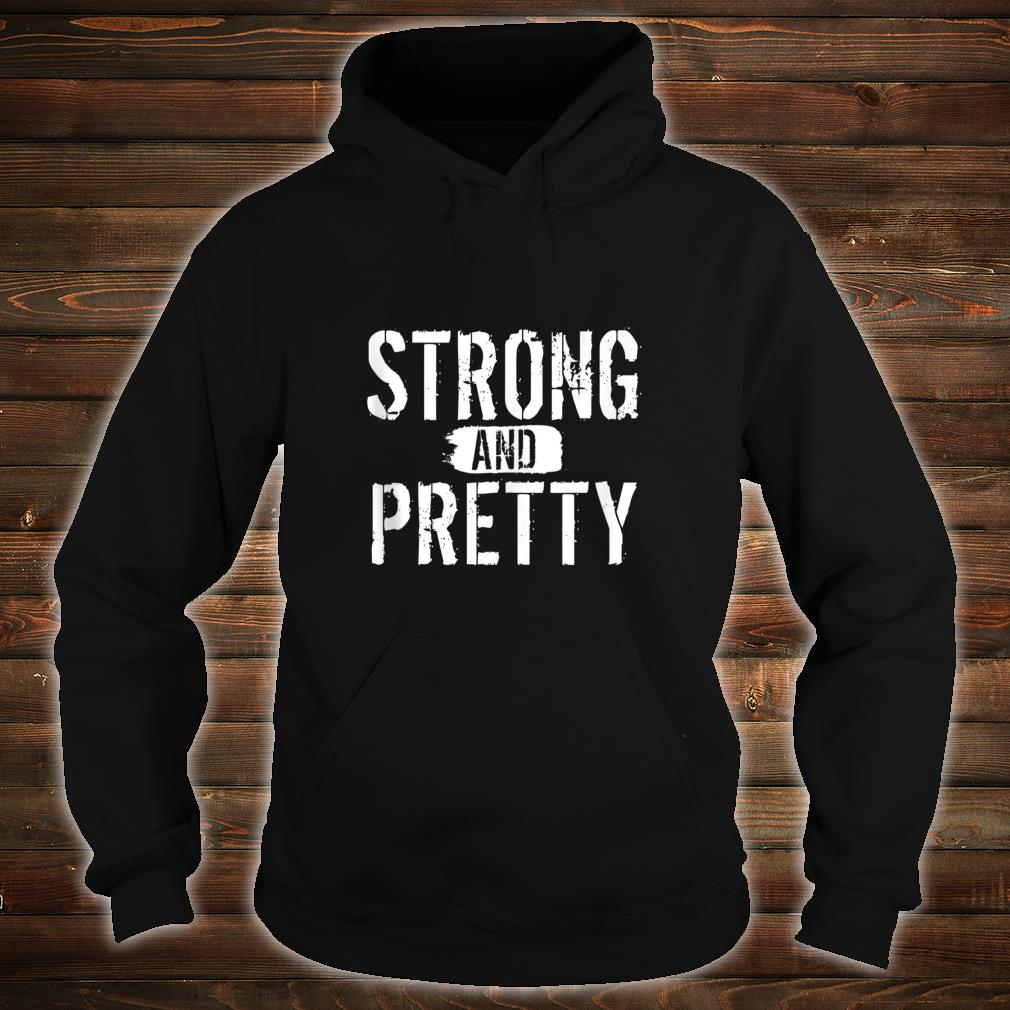 Strong and Pretty funny strongman Workout Gym Gift shirt hoodie