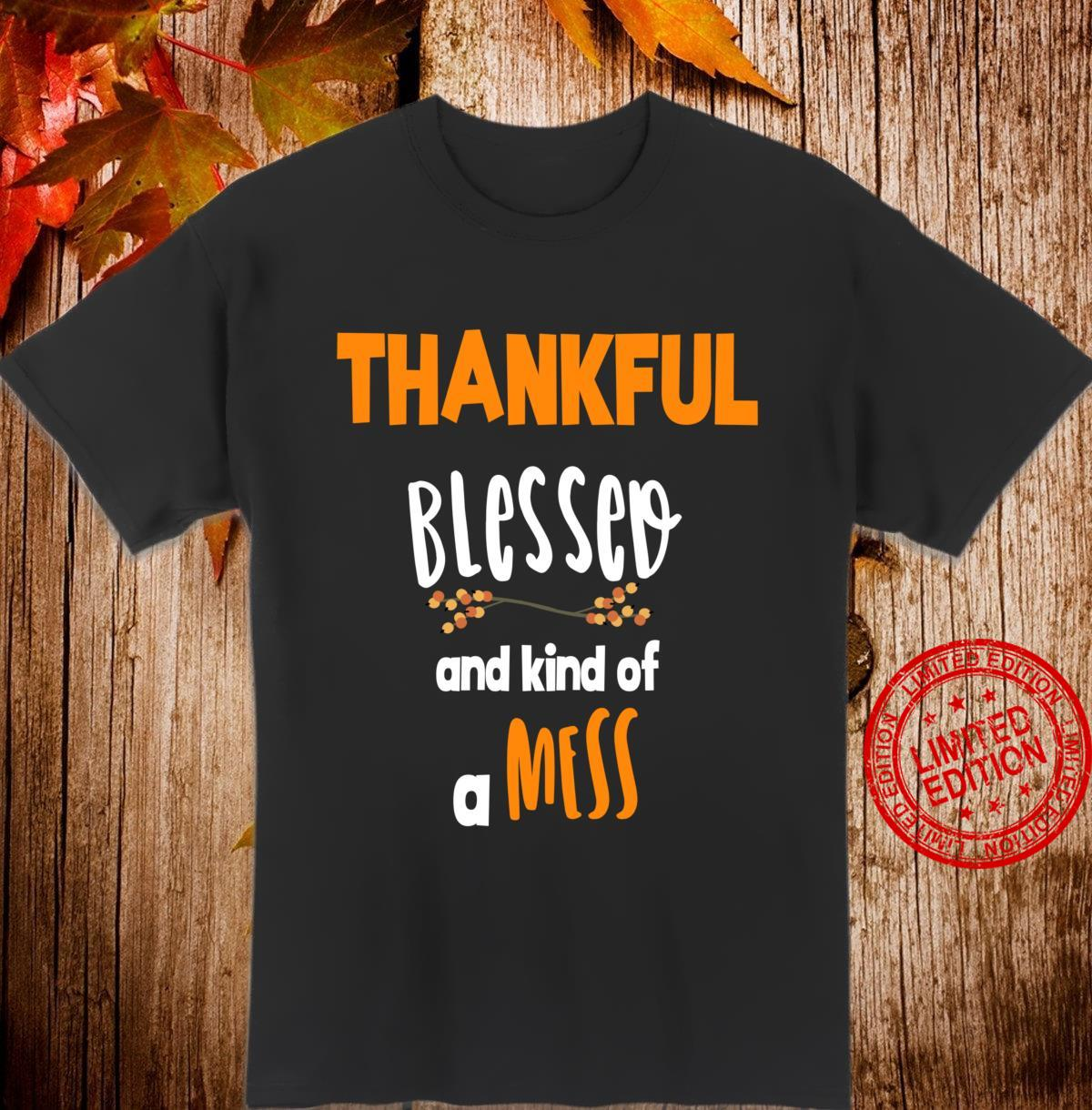 Thankful Blessed And Kind Of A Mess Thanksgiving Day Shirt