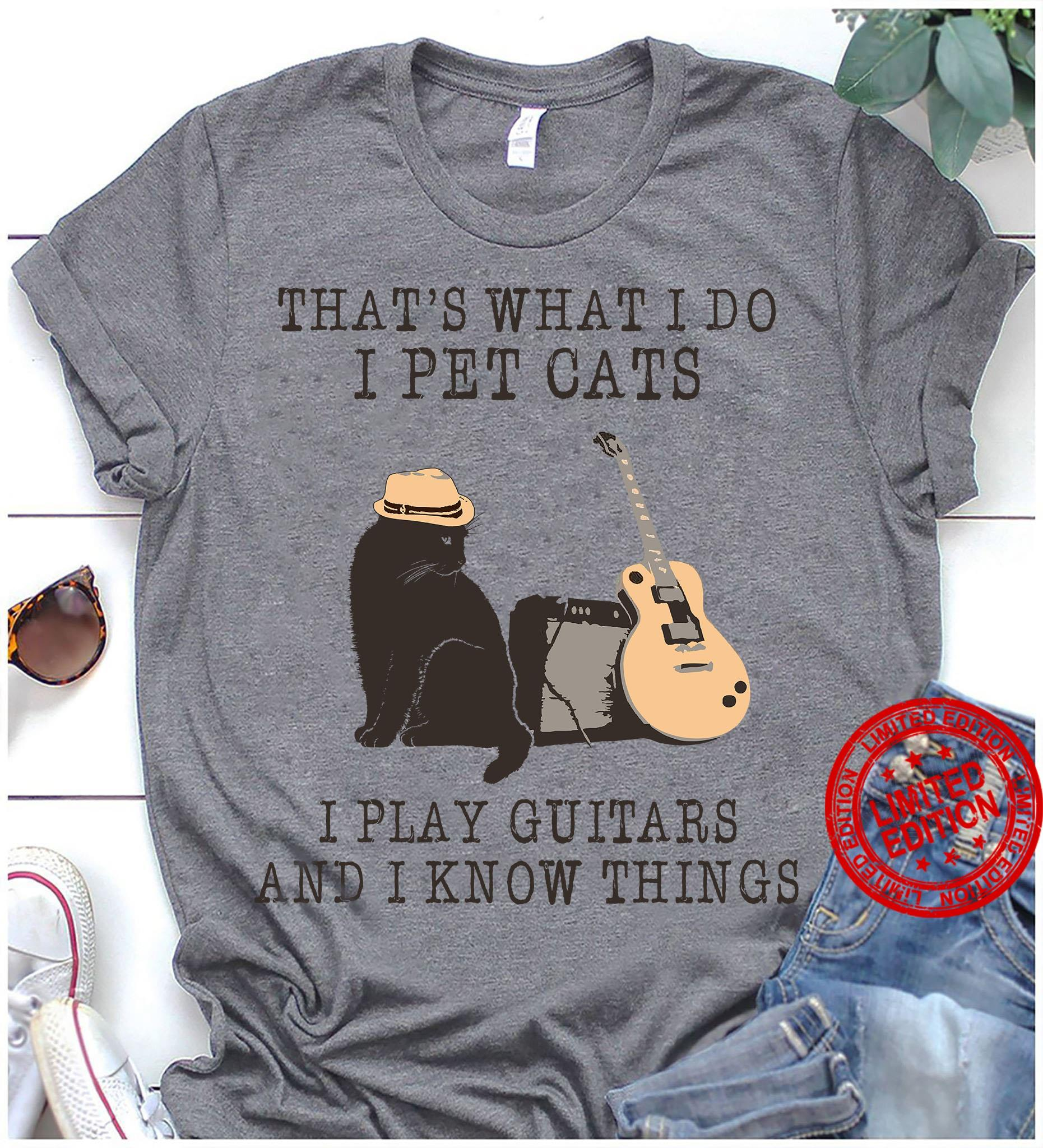 That's What I Do I Pet Cats I Play Guitars Ad I Know Things Shirt
