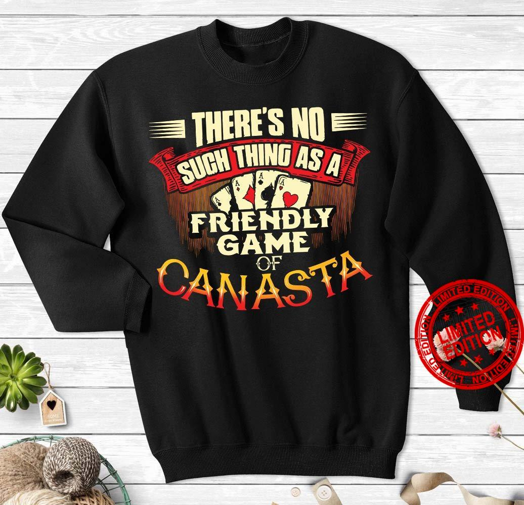 There's No Such Thing As A Friendly Game Of Canasta Shirt