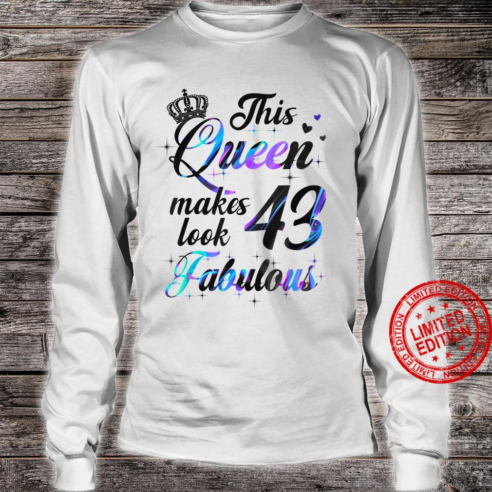 This Queen Makes 43 Look Fabulous Shirt long sleeved