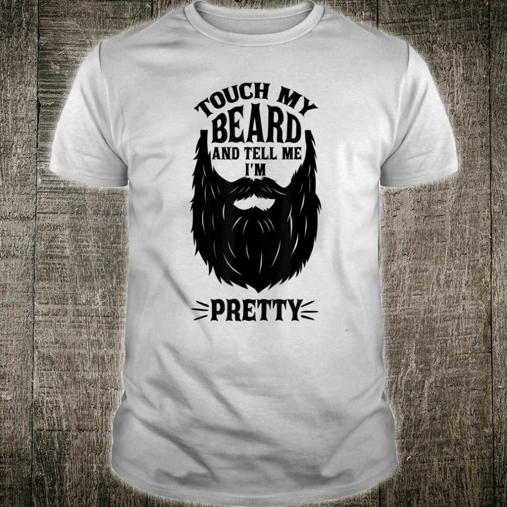 Touch My Beard And Tell Me I'm PrettyFunny Bearded Shirt