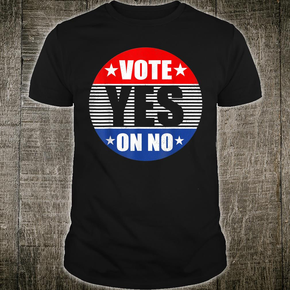 Vote Yes On No Election Political President 2020 Shirt