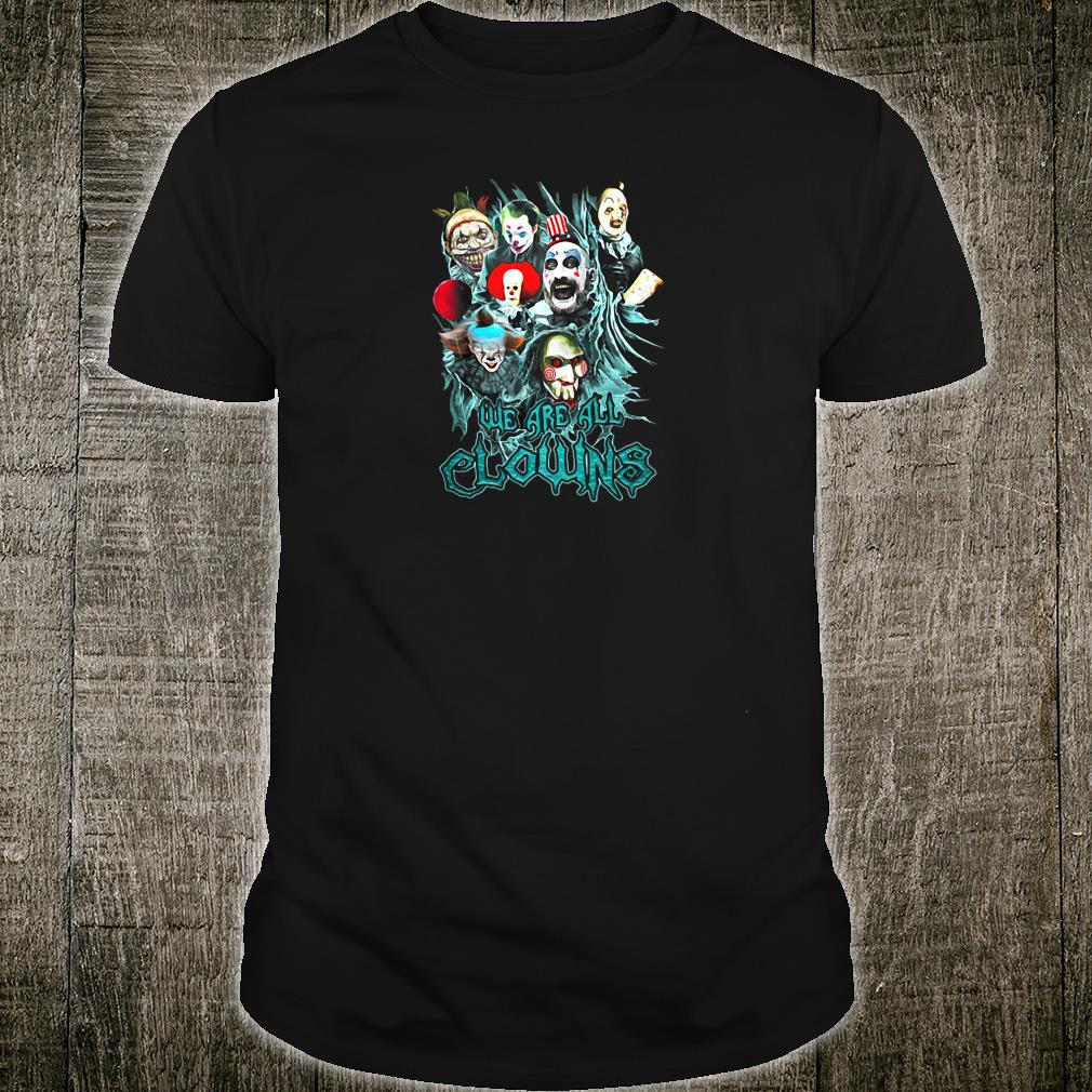 We are all clowns shirt