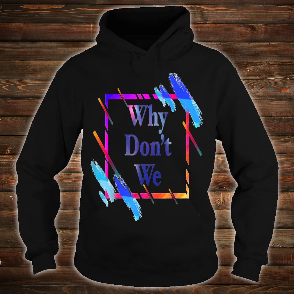 Why don't we Colorful funny Shirt hoodie