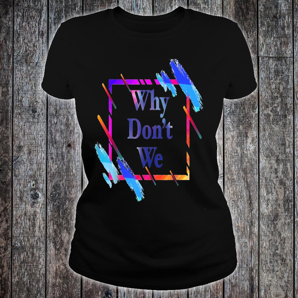 Why don't we Colorful funny Shirt ladies tee