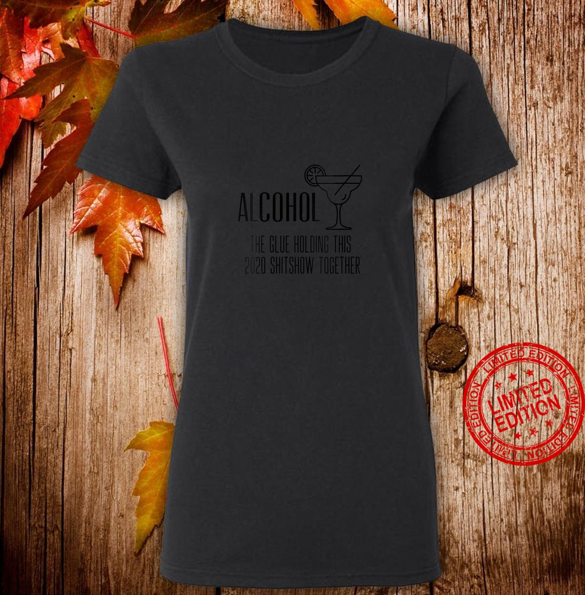Womens Alcohol The Glue Holding This 2020 Shitshow Together Shirt ladies tee