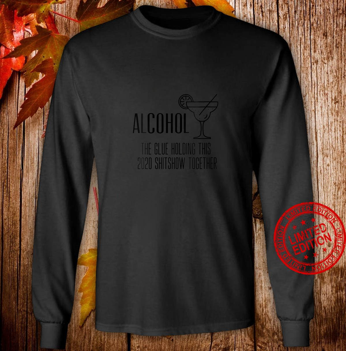 Womens Alcohol The Glue Holding This 2020 Shitshow Together Shirt long sleeved