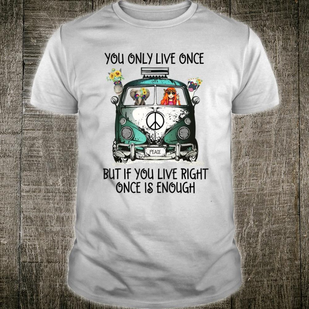 You Only Live Once But If You Live Right Once Is Enough Shirt