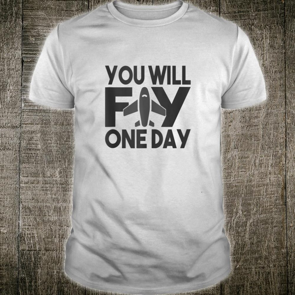 You Will Fly One Day Airplane Motivational Quote Saying Meme Shirt