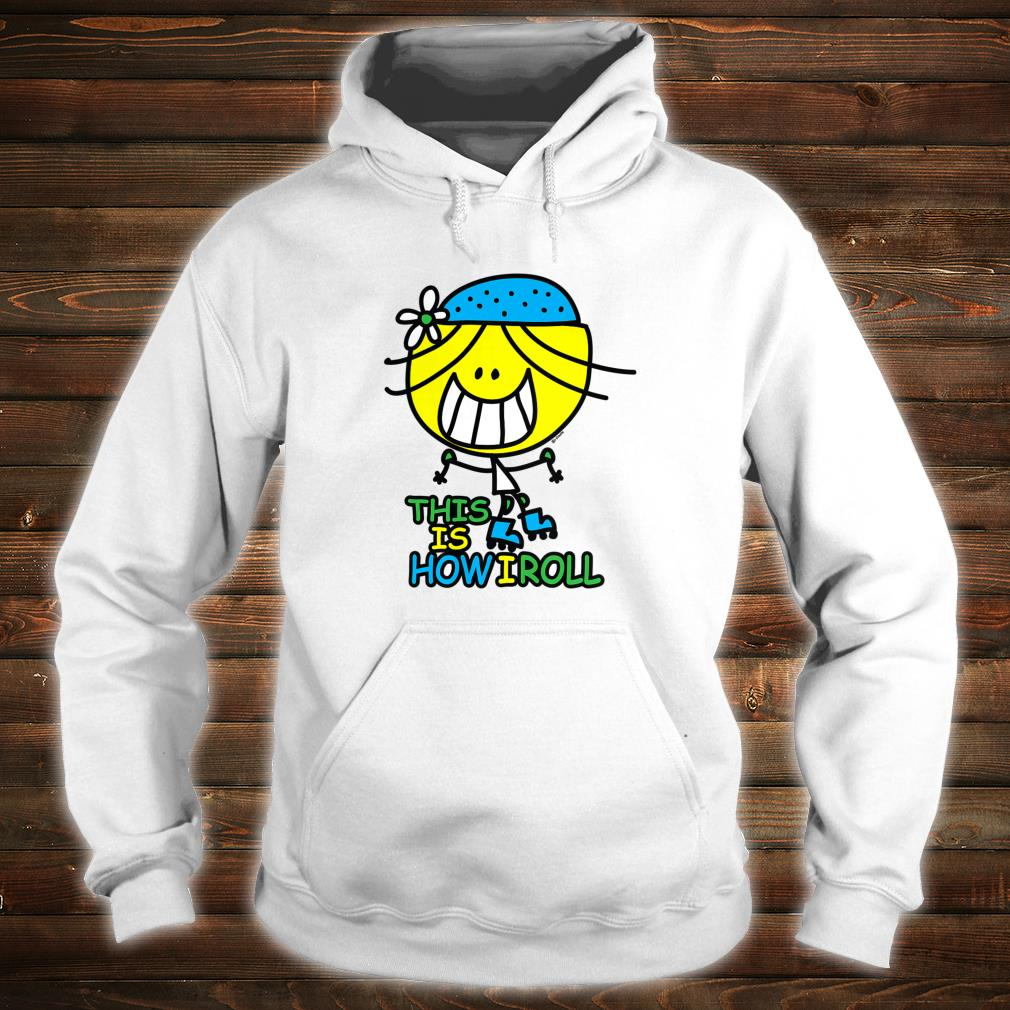 this is how i roll Shirt hoodie