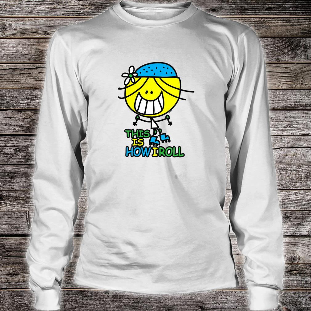 this is how i roll Shirt long sleeved