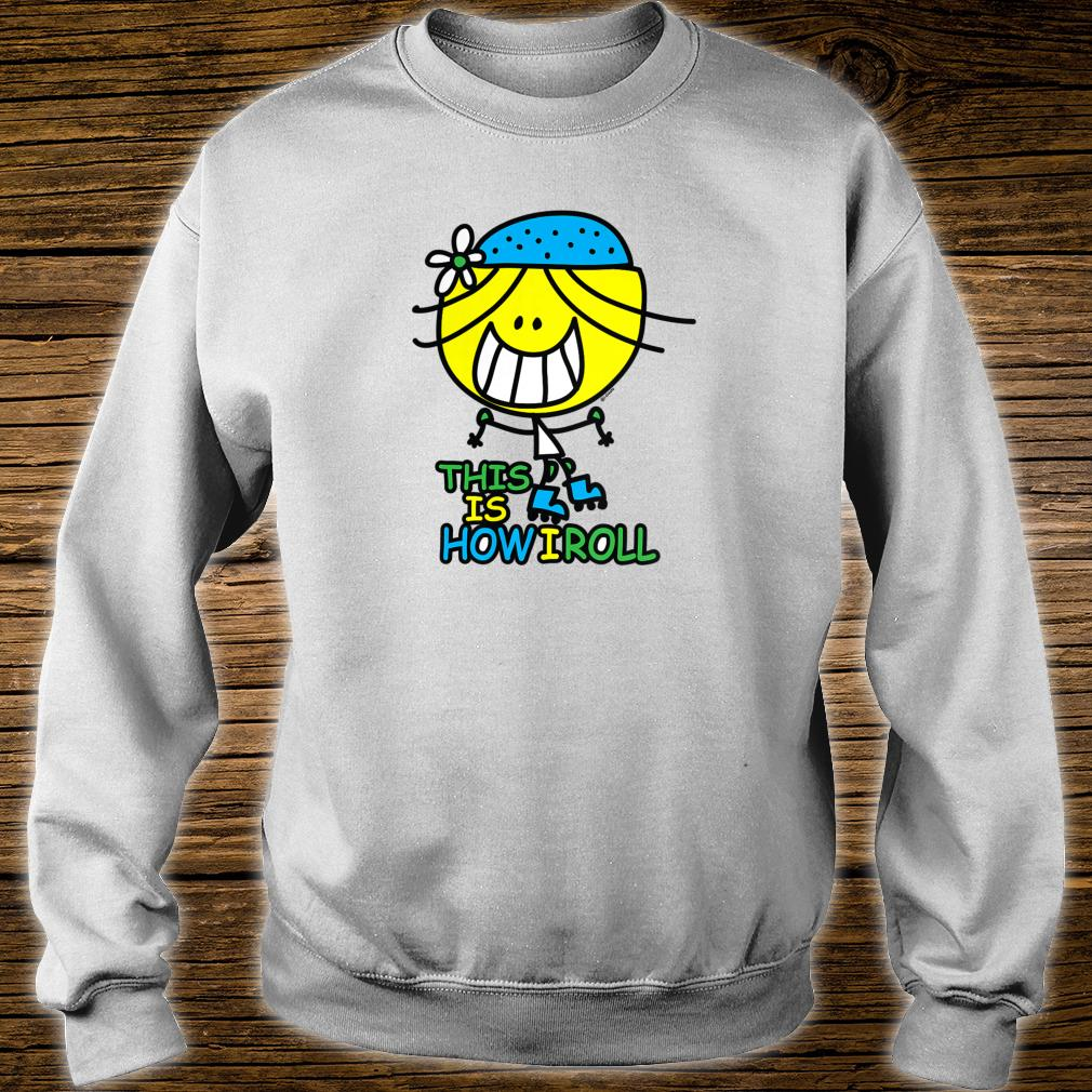 this is how i roll Shirt sweater